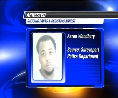 Shreveport, Louisiana police contend that Aaron Woodbury was told to pull up his pants on two different occasions and he refused and was arrested.